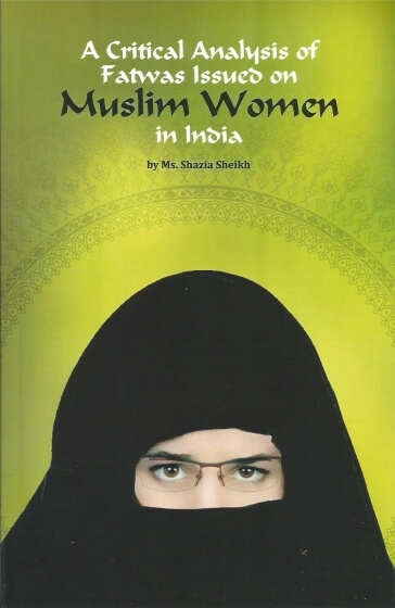 A Critical Analysis Of Fatwas Issued On Muslim Women In India